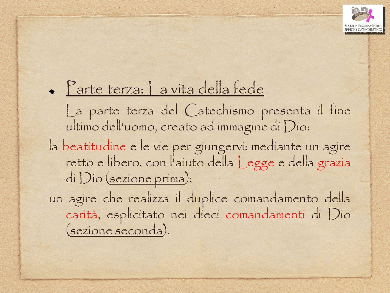 Parte terza: La vita della fede La parte terza del Catechismo presenta il fine ultimo dell'uomo, creato ad immagine di Dio: la beatitudine e le vie pe