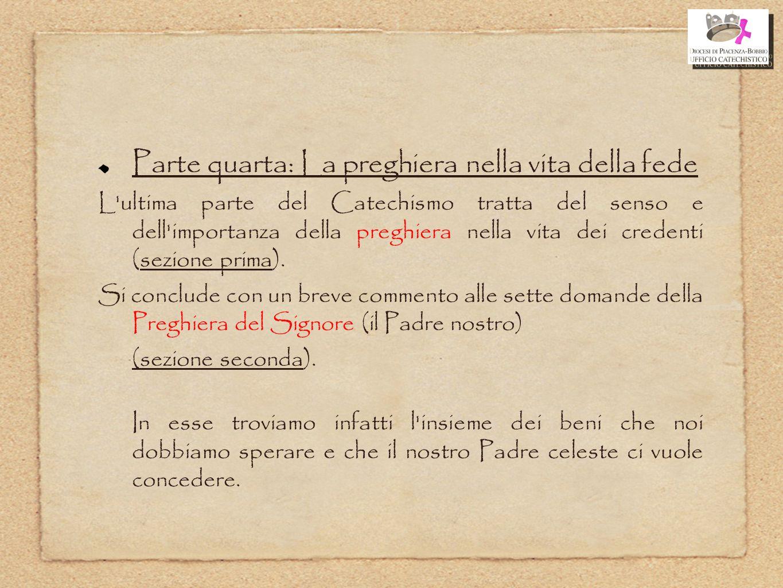 Parte quarta: La preghiera nella vita della fede L'ultima parte del Catechismo tratta del senso e dell'importanza della preghiera nella vita dei crede