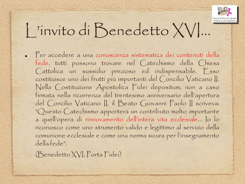 L'invito di Benedetto XVI... Per accedere a una conoscenza sistematica dei contenuti della fede, tutti possono trovare nel Catechismo della Chiesa Cat