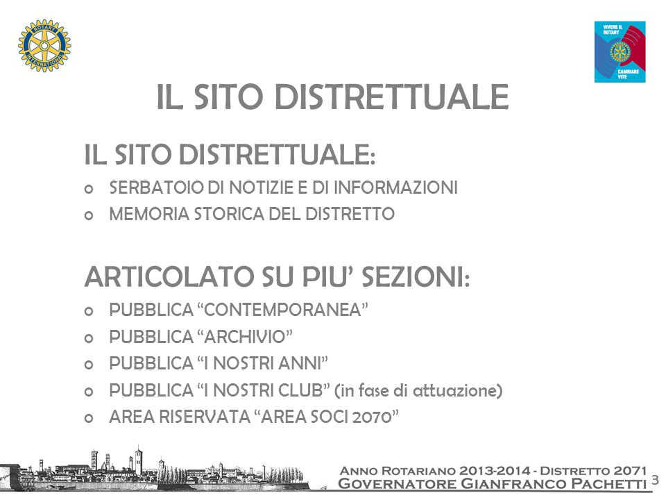 3 IL SITO DISTRETTUALE: oSERBATOIO DI NOTIZIE E DI INFORMAZIONI oMEMORIA STORICA DEL DISTRETTO ARTICOLATO SU PIU' SEZIONI: oPUBBLICA CONTEMPORANEA oPUBBLICA ARCHIVIO oPUBBLICA I NOSTRI ANNI oPUBBLICA I NOSTRI CLUB (in fase di attuazione) oAREA RISERVATA AREA SOCI 2070