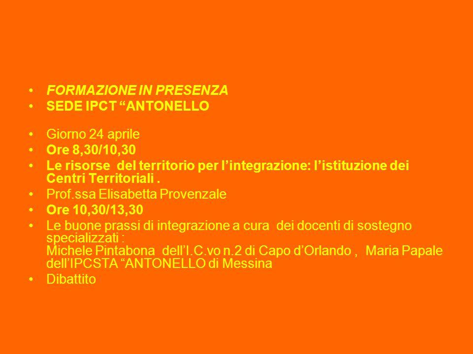 FORMAZIONE IN PRESENZA SEDE IPCT ANTONELLO Giorno 24 aprile Ore 8,30/10,30 Le risorse del territorio per l'integrazione: l'istituzione dei Centri Territoriali.