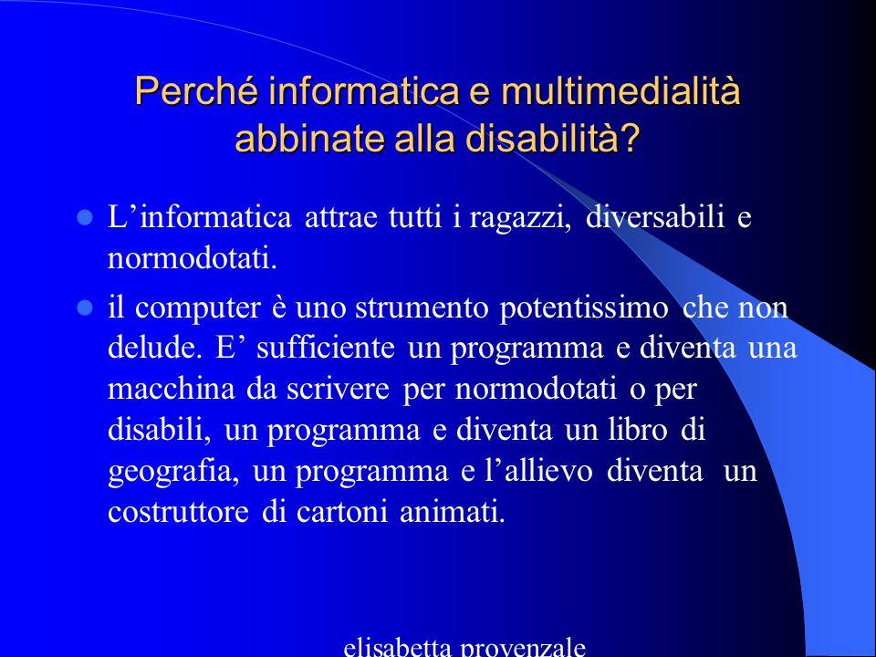 Informatica e disabilità Perché informatica e multimedialità abbinate alla disabilità? Perché la multimedialità povera o ricca? Perché ciò può essere