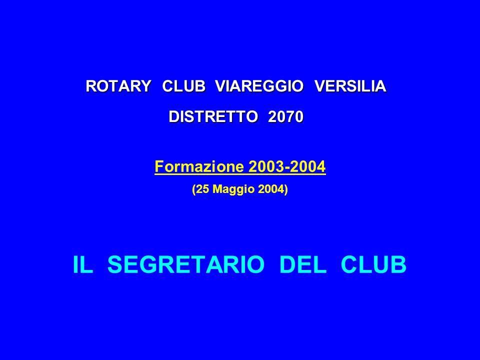 ROTARY CLUB VIAREGGIO VERSILIA DISTRETTO 2070 Formazione 2003-2004 (25 Maggio 2004) IL SEGRETARIO DEL CLUB
