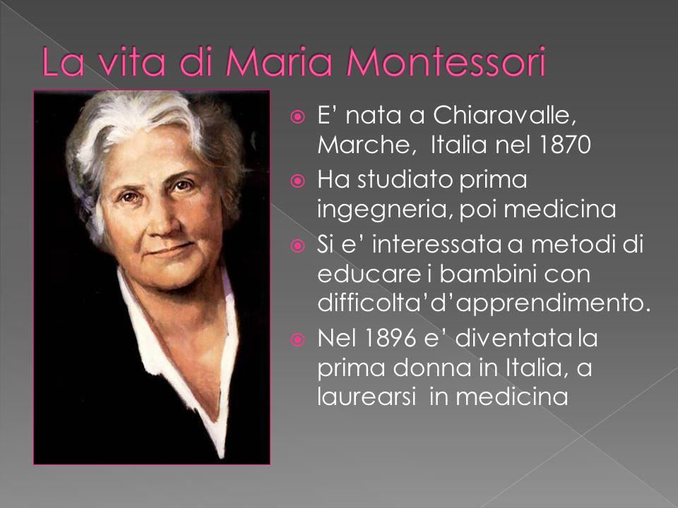  E' nata a Chiaravalle, Marche, Italia nel 1870  Ha studiato prima ingegneria, poi medicina  Si e' interessata a metodi di educare i bambini con di