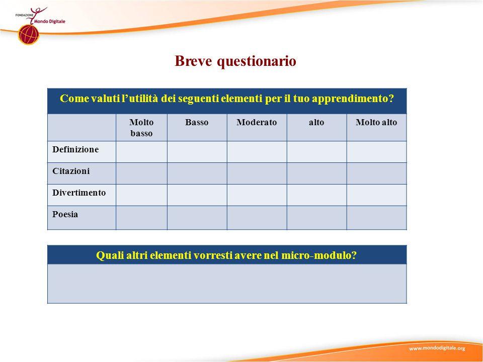 Breve questionario Come valuti l'utilità dei seguenti elementi per il tuo apprendimento.