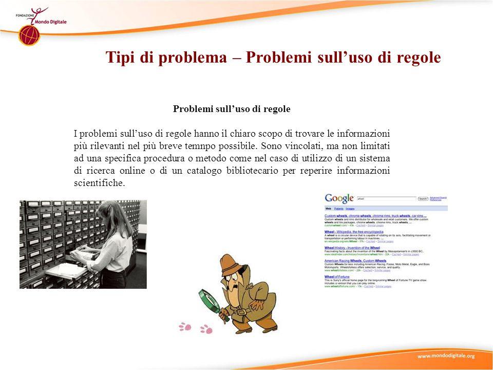 Problemi sull'uso di regole I problemi sull'uso di regole hanno il chiaro scopo di trovare le informazioni più rilevanti nel più breve temnpo possibile.