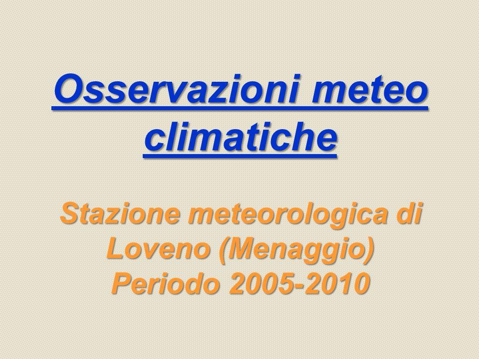 Osservazioni meteo climatiche Stazione meteorologica di Loveno (Menaggio) Periodo 2005-2010 Osservazioni meteo climatiche Stazione meteorologica di Loveno (Menaggio) Periodo 2005-2010