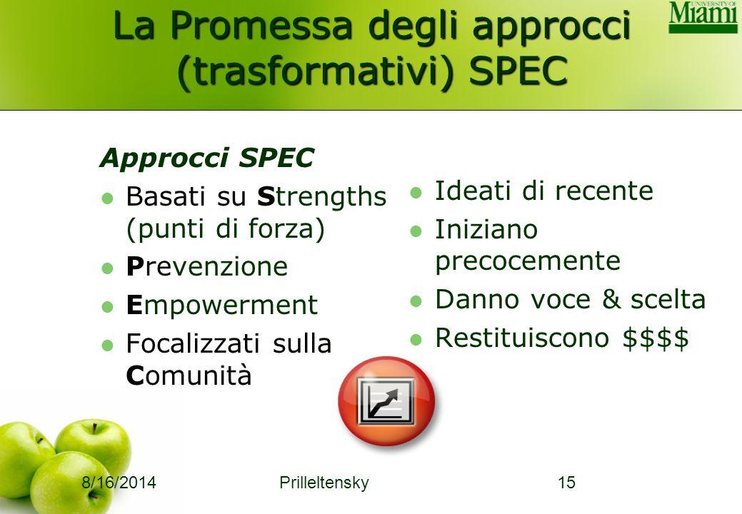 8/16/2014 Prilleltensky15 La Promessa degli approcci (trasformativi) SPEC Approcci SPEC Basati su Strengths (punti di forza) Prevenzione Empowerment F