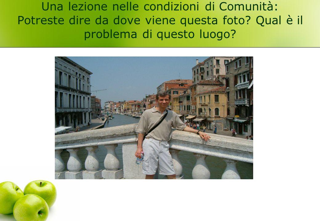 Una lezione nelle condizioni di Comunità: Potreste dire da dove viene questa foto? Qual è il problema di questo luogo?