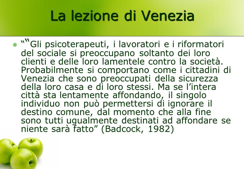 """La lezione di Venezia """" """" Gli psicoterapeuti, i lavoratori e i riformatori del sociale si preoccupano soltanto dei loro clienti e delle loro lamentele"""