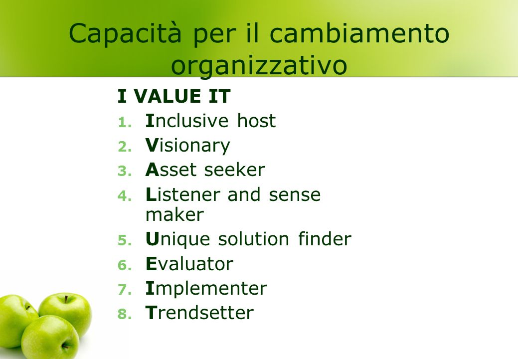 Capacità per il cambiamento organizzativo I VALUE IT 1. Inclusive host 2. Visionary 3. Asset seeker 4. Listener and sense maker 5. Unique solution fin