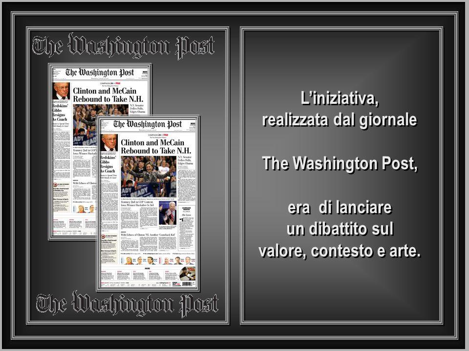 L'iniziativa, realizzata dal giornale The Washington Post, era di lanciare un dibattito sul valore, contesto e arte.