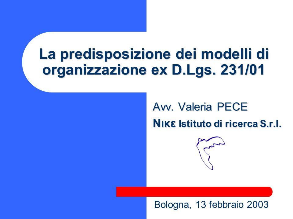La predisposizione dei modelli di organizzazione ex D.Lgs. 231/01 Avv. Valeria PECE Nικε Istituto di ricerca S.r.l. Bologna, 13 febbraio 2003