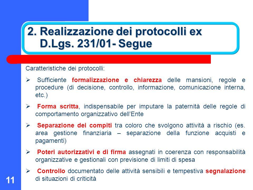 11 2. Realizzazione dei protocolli ex D.Lgs. 231/01- Segue Caratteristiche dei protocolli:  Sufficiente formalizzazione e chiarezza delle mansioni, r