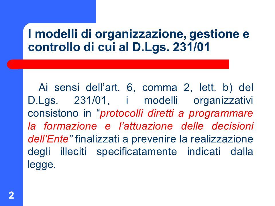2 I modelli di organizzazione, gestione e controllo di cui al D.Lgs. 231/01 Ai sensi dell'art. 6, comma 2, lett. b) del D.Lgs. 231/01, i modelli organ