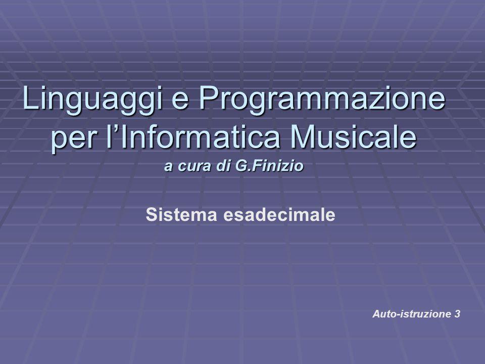 Linguaggi e Programmazione per l'Informatica Musicale a cura di G.Finizio Auto-istruzione 3 Sistema esadecimale