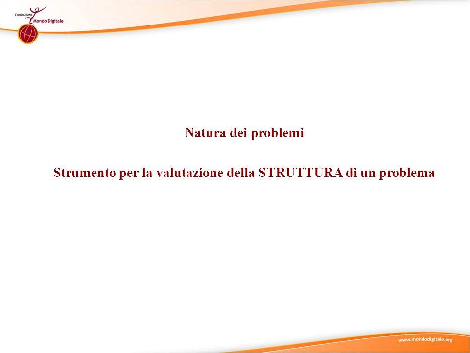Natura dei problemi Strumento per la valutazione della STRUTTURA di un problema