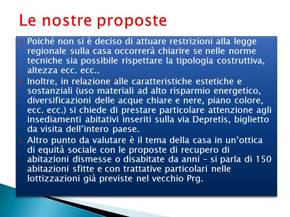 Le nostre proposte  Poiché non si è deciso di attuare restrizioni alla legge regionale sulla casa occorrerà chiarire se nelle norme tecniche sia poss