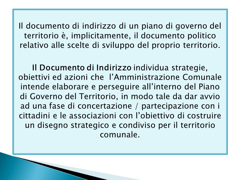 Il documento di indirizzo di un piano di governo del territorio è, implicitamente, il documento politico relativo alle scelte di sviluppo del proprio