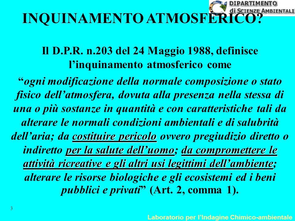 Laboratorio per l'Indagine Chimico-ambientale 3 Il D.P.R. n.203 del 24 Maggio 1988, definisce l'inquinamento atmosferico come costituire pericolo per