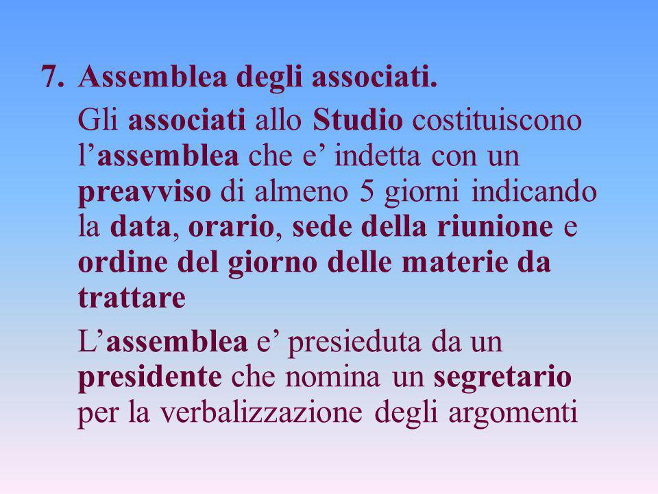 7.Assemblea degli associati. Gli associati allo Studio costituiscono l'assemblea che e' indetta con un preavviso di almeno 5 giorni indicando la data,