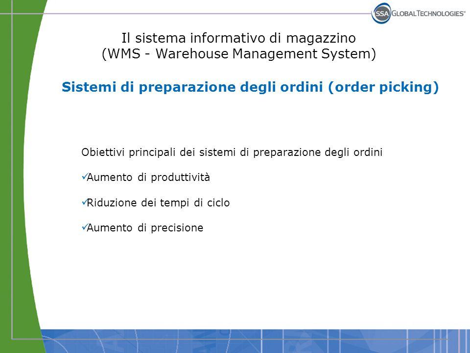 Il sistema informativo di magazzino (WMS - Warehouse Management System) Obiettivi principali dei sistemi di preparazione degli ordini Aumento di produ