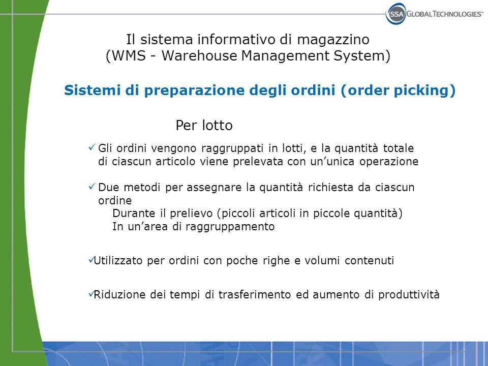 Il sistema informativo di magazzino (WMS - Warehouse Management System) Per lotto Gli ordini vengono raggruppati in lotti, e la quantità totale di cia