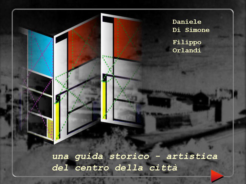 una guida storico - artistica del centro della città Daniele Di Simone Filippo Orlandi