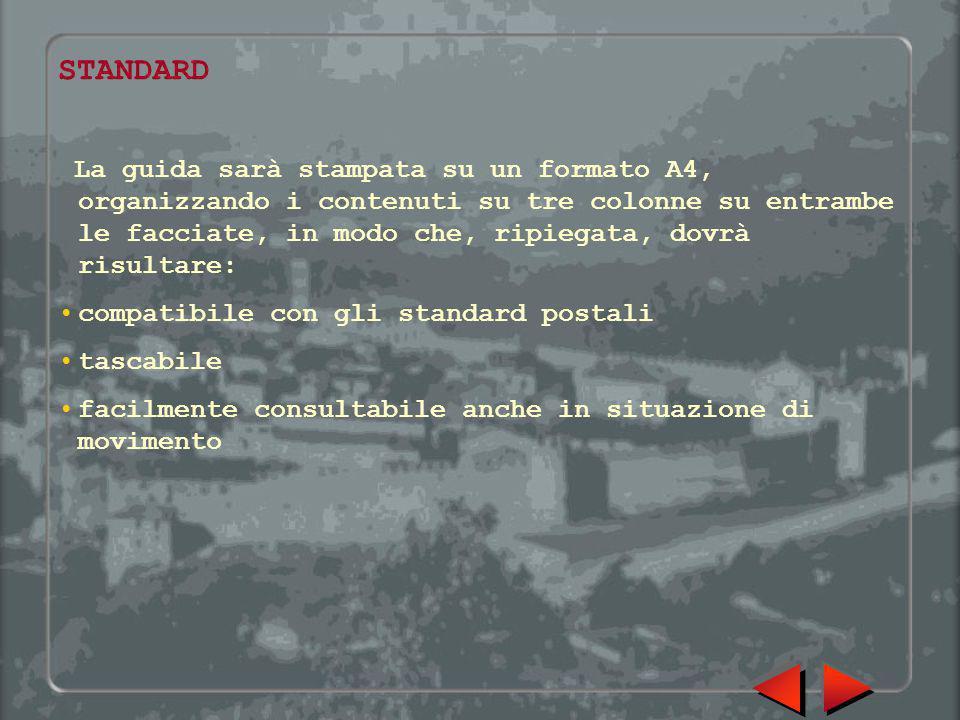 STANDARD La guida sarà stampata su un formato A4, organizzando i contenuti su tre colonne su entrambe le facciate, in modo che, ripiegata, dovrà risul