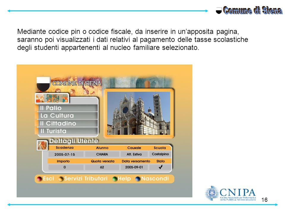 16 Mediante codice pin o codice fiscale, da inserire in un'apposita pagina, saranno poi visualizzati i dati relativi al pagamento delle tasse scolasti