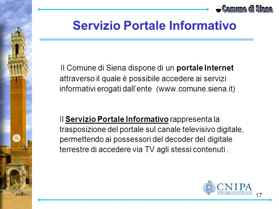 17 Il Comune di Siena dispone di un portale Internet attraverso il quale è possibile accedere ai servizi informativi erogati dall'ente (www.comune.sie