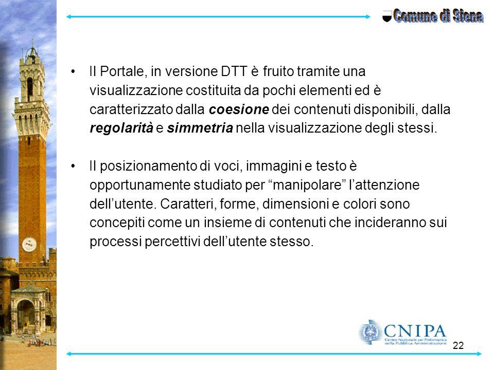 22 Il Portale, in versione DTT è fruito tramite una visualizzazione costituita da pochi elementi ed è caratterizzato dalla coesione dei contenuti disp