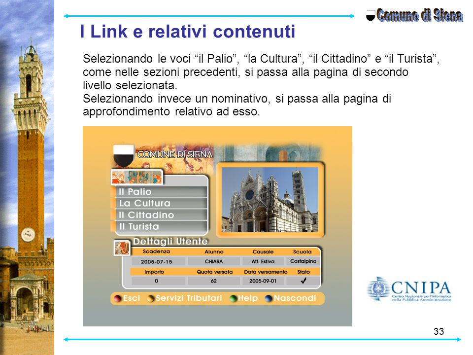 33 I Link e relativi contenuti Selezionando le voci il Palio , la Cultura , il Cittadino e il Turista , come nelle sezioni precedenti, si passa alla pagina di secondo livello selezionata.