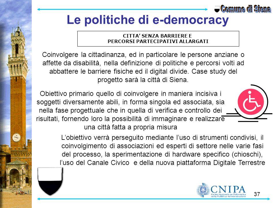37 Le politiche di e-democracy Obiettivo primario quello di coinvolgere in maniera incisiva i soggetti diversamente abili, in forma singola ed associa