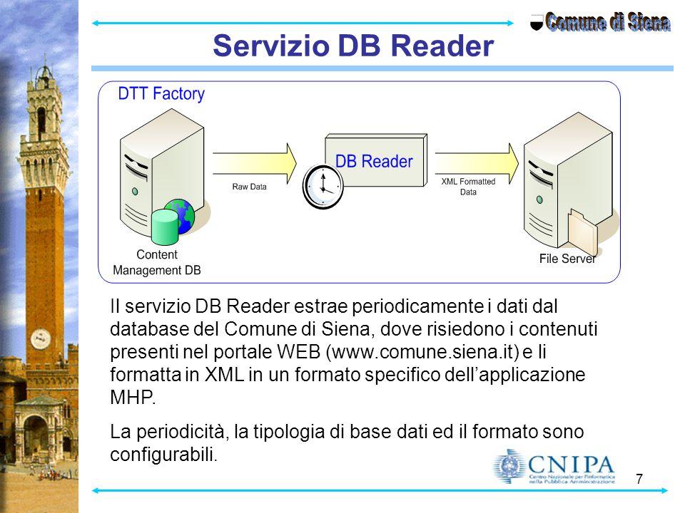 7 Servizio DB Reader Il servizio DB Reader estrae periodicamente i dati dal database del Comune di Siena, dove risiedono i contenuti presenti nel portale WEB (www.comune.siena.it) e li formatta in XML in un formato specifico dell'applicazione MHP.