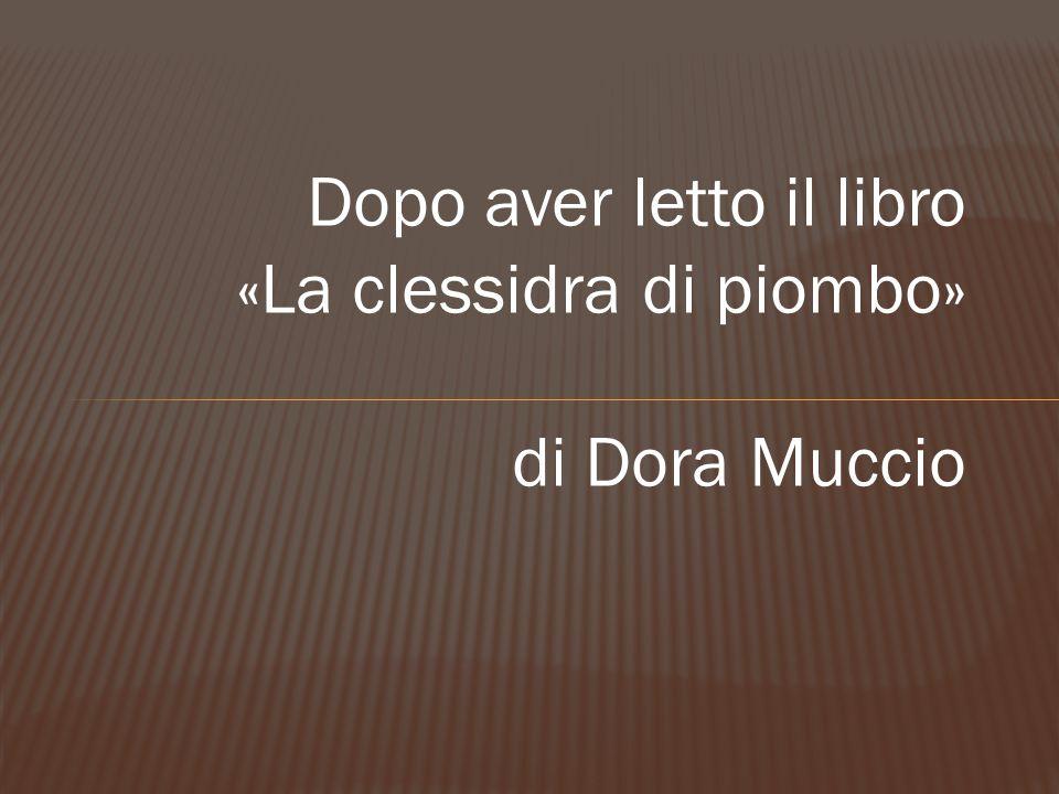 Dopo aver letto il libro «La clessidra di piombo» di Dora Muccio