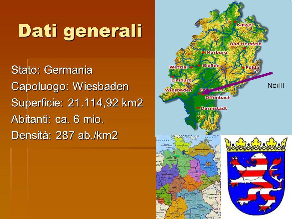 Dati generali Stato: Germania Capoluogo: Wiesbaden Superficie: 21.114,92 km2 Abitanti: ca. 6 mio. Densità: 287 ab./km2 Noi!!!