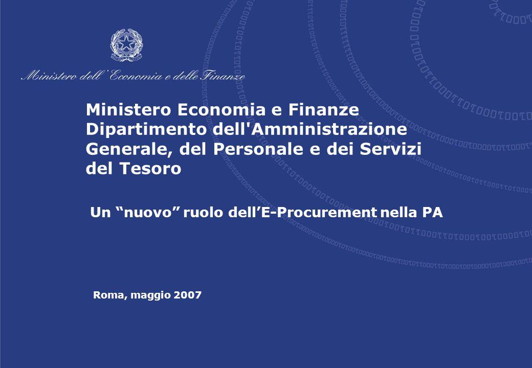 Roma, maggio 2007 Un nuovo ruolo dell'E-Procurement nella PA Ministero Economia e Finanze Dipartimento dell Amministrazione Generale, del Personale e dei Servizi del Tesoro