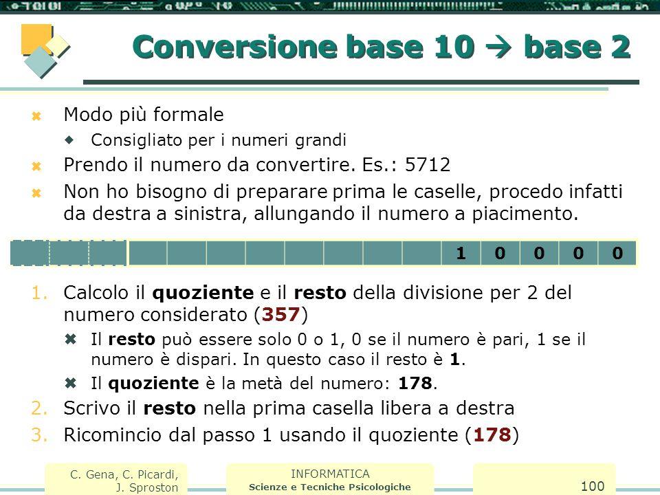INFORMATICA Scienze e Tecniche Psicologiche C. Gena, C. Picardi, J. Sproston 100  Modo più formale  Consigliato per i numeri grandi  Prendo il nume