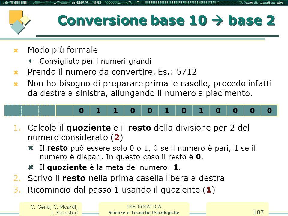 INFORMATICA Scienze e Tecniche Psicologiche C. Gena, C. Picardi, J. Sproston 107  Modo più formale  Consigliato per i numeri grandi  Prendo il nume