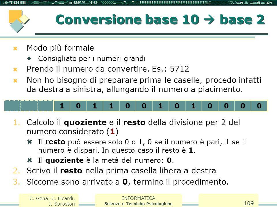 INFORMATICA Scienze e Tecniche Psicologiche C. Gena, C. Picardi, J. Sproston 109  Modo più formale  Consigliato per i numeri grandi  Prendo il nume