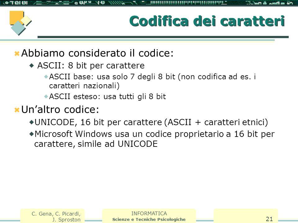 INFORMATICA Scienze e Tecniche Psicologiche C. Gena, C. Picardi, J. Sproston 21 Codifica dei caratteri  Abbiamo considerato il codice:  ASCII: 8 bit