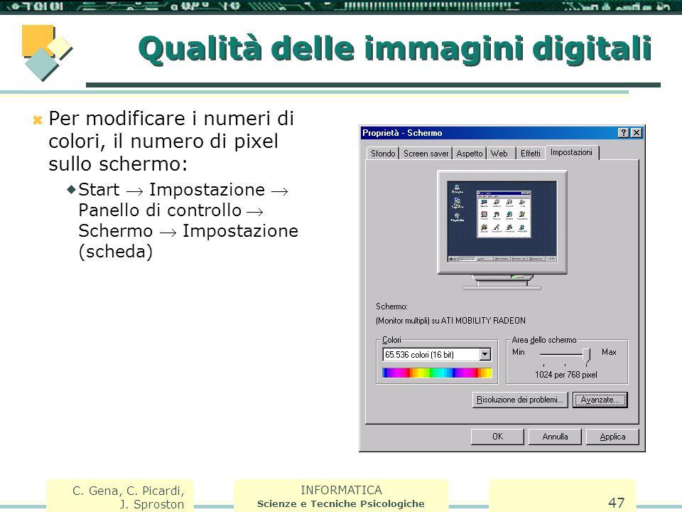 INFORMATICA Scienze e Tecniche Psicologiche C. Gena, C. Picardi, J. Sproston 47 Qualità delle immagini digitali  Per modificare i numeri di colori, i