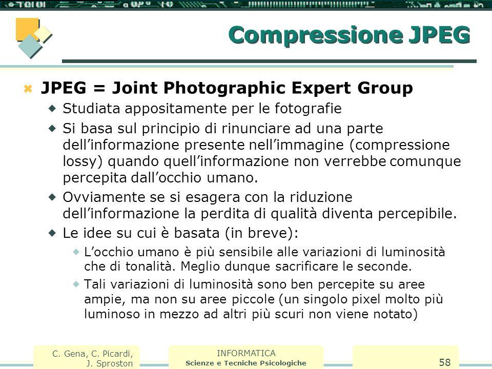 INFORMATICA Scienze e Tecniche Psicologiche C. Gena, C. Picardi, J. Sproston 58 Compressione JPEG  JPEG = Joint Photographic Expert Group  Studiata