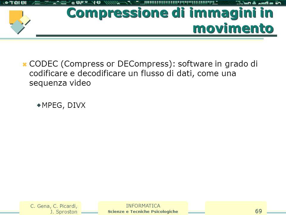 INFORMATICA Scienze e Tecniche Psicologiche C. Gena, C. Picardi, J. Sproston 69 Compressione di immagini in movimento  CODEC (Compress or DECompress)