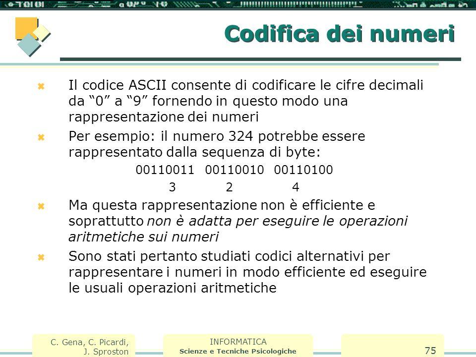 INFORMATICA Scienze e Tecniche Psicologiche C. Gena, C. Picardi, J. Sproston 75 Codifica dei numeri  Il codice ASCII consente di codificare le cifre