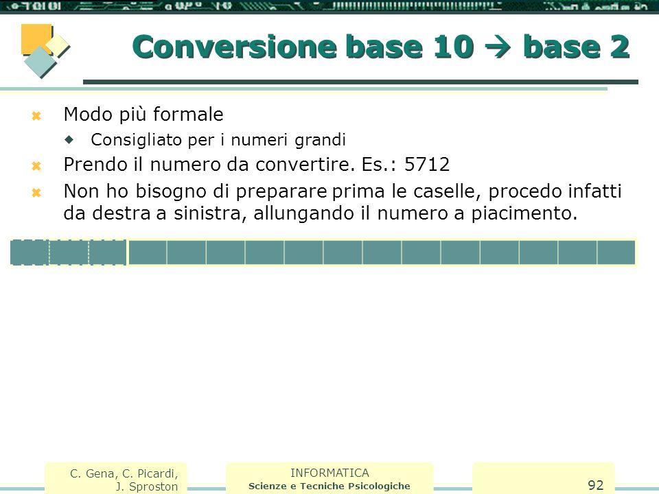 INFORMATICA Scienze e Tecniche Psicologiche C. Gena, C. Picardi, J. Sproston 92  Modo più formale  Consigliato per i numeri grandi  Prendo il numer
