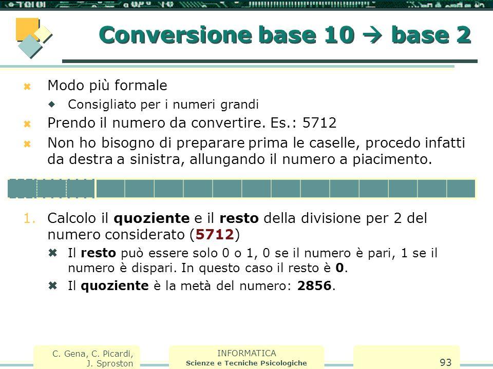 INFORMATICA Scienze e Tecniche Psicologiche C. Gena, C. Picardi, J. Sproston 93  Modo più formale  Consigliato per i numeri grandi  Prendo il numer
