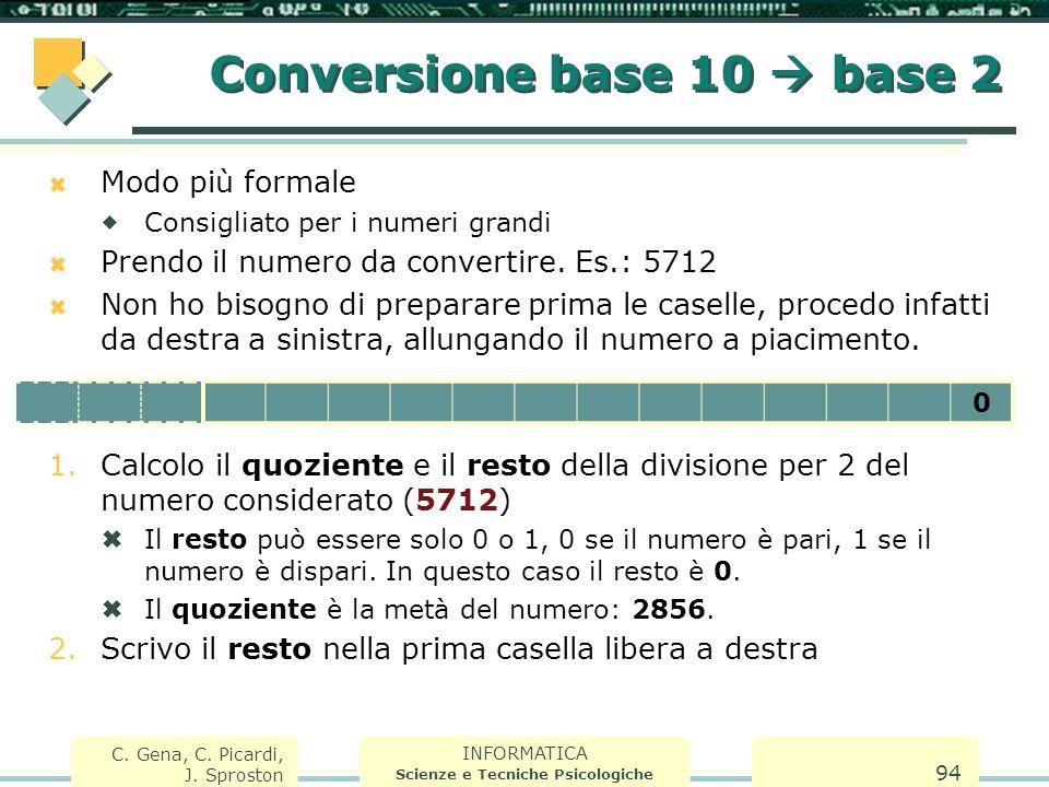 INFORMATICA Scienze e Tecniche Psicologiche C. Gena, C. Picardi, J. Sproston 94  Modo più formale  Consigliato per i numeri grandi  Prendo il numer