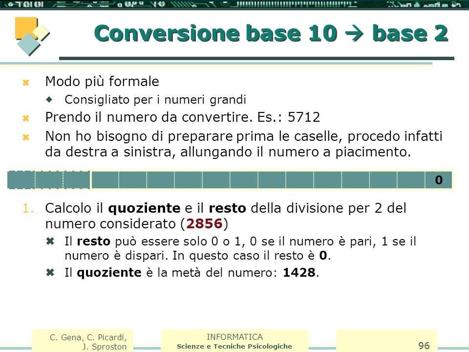 INFORMATICA Scienze e Tecniche Psicologiche C. Gena, C. Picardi, J. Sproston 96  Modo più formale  Consigliato per i numeri grandi  Prendo il numer